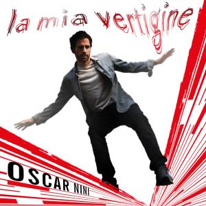 OSCAR NINI - La Mia Vertigine